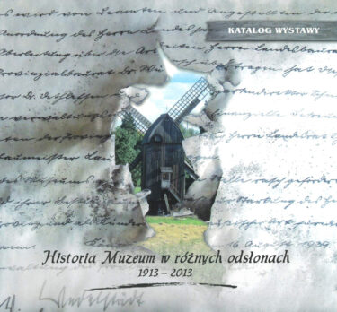 Okładka książki: Historia Muzeum w różnych odsłonach 1913-2013.