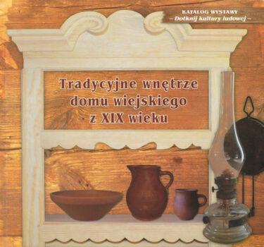 Okładka książki: Tradycyjne wnętrze domu wiejskiego z XIX wieku.